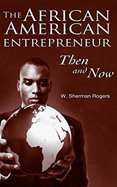 The African American Entrepreneur: Then and Now 9780313351112