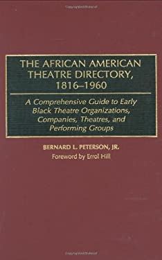 The African American Theatre Directory, 1816-1960: A Comprehensive Guide to Early Black Theatre Organizations, Companies, Theatres, and Performing Gro 9780313295379