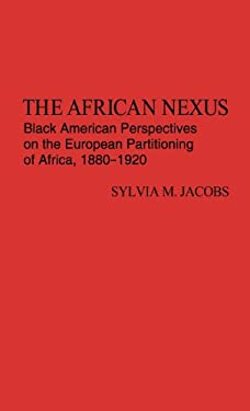 The African Nexus: Black American Perspectives on the European Partitioning of Africa, 1880-1920 9780313223129