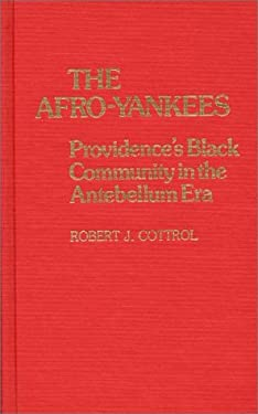 The Afro-Yankees: Providence's Black Community in the Antebellum Era 9780313229367