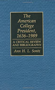 The American College President, 1636-1989: A Critical Review and Bibliography 9780313273254