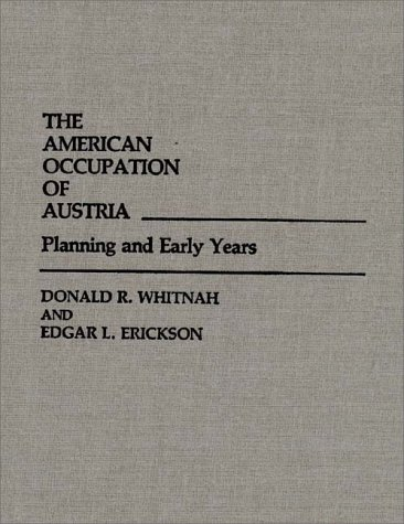 The American Occupation of Austria: Planning and Early Years 9780313248948