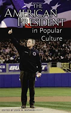 The American President in Popular Culture 9780313327056