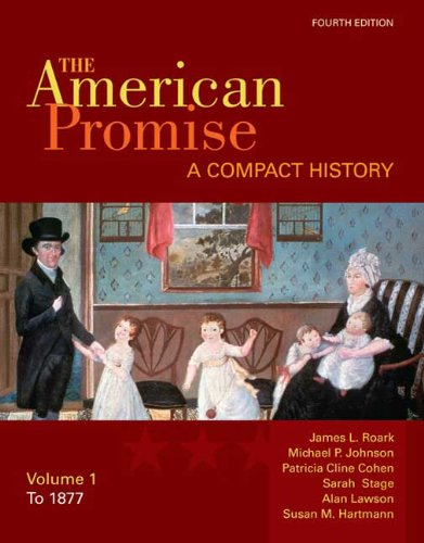 The American Promise, Volume I: A Compact History: To 1877 - 4th Edition