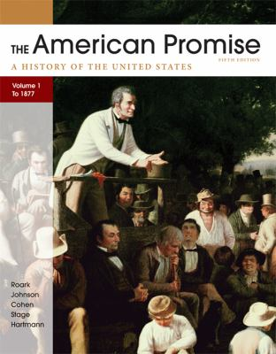 The American Promise: A History of the United States, Volume 1: To 1877 9780312663131