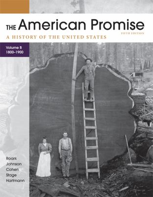 The American Promise, Volume B: 1800-1900: A History of the United States 9780312569471