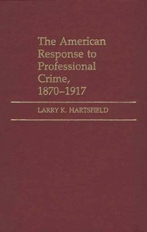 The American Response to Professional Crime, 1879-1917 9780313245039