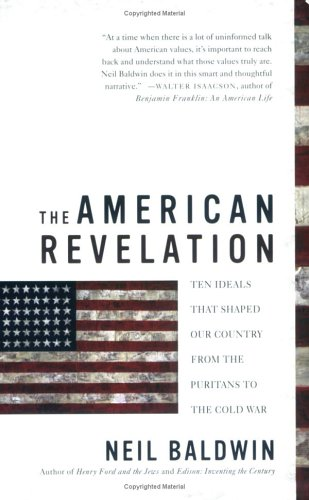 The American Revelation: Ten Ideals That Shaped Our Country from the Puritans to the Cold War 9780312325442