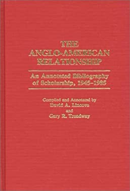 The Anglo-American Relationship: An Annotated Bibliography of Scholarship, 1945-1985 9780313258541