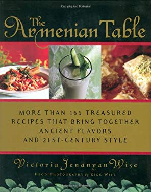 The Armenian Table: More Than 165 Treasured Recipes That Bring Together Ancient Flavors and 21st-Century Style 9780312325312