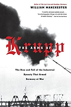 The Arms of Krupp 1587-1968: The Rise and Fall of the Industrial Dynasty That Armed Germany at War 9780316529402