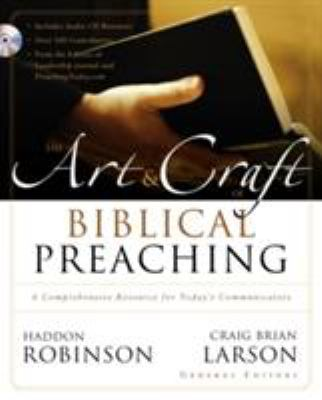 The Art and Craft of Biblical Preaching: A Comprehensive Resource for Today's Communicators 9780310252481