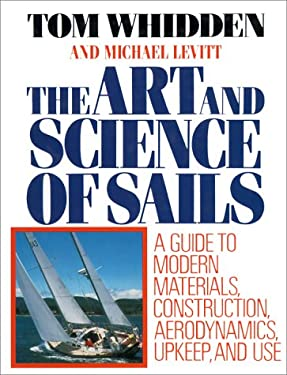The Art and Science of Sails: A Guide to Modern Materials, Construction, Aerodynamics, Upkeep, and Use 9780312044176