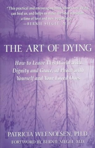 The Art of Dying: How to Leave This World with Dignity and Grace, at Peace with Yourself and Your Loved Ones 9780312142780