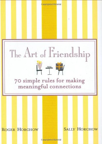 The Art of Friendship: 70 Simple Rules for Making Meaningful Connections 9780312360399