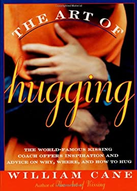 The Art of Hugging: The World-Famous Kissing Coach Offers Inspiration and Advice on Why, Where, and How to Hug 9780312140960