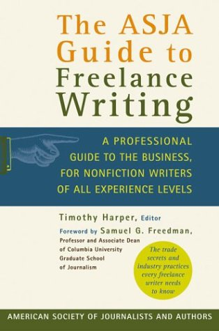 The Asja Guide to Freelance Writing: A Professional Guide to the Business, for Nonfiction Writers of All Experience Levels 9780312318529