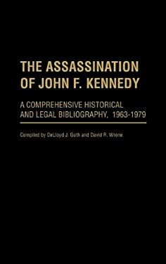 The Assassination of John F. Kennedy: A Comprehensive Historical and Legal Bibliography, 1963-1979 9780313212741