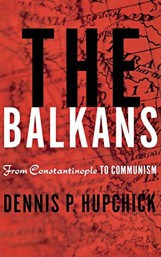 The Balkans: From Constantinople to Communism 9780312217365