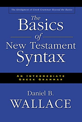 The Basics of New Testament Syntax: An Intermediate Greek Grammar 9780310232292