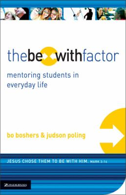 The Be-With Factor: Mentoring Students in Everyday Life 9780310271604
