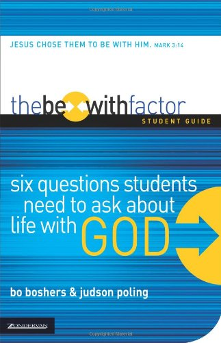 The Be-With Factor Student Guide: Six Questions Students Need to Ask about Life with God 9780310271611
