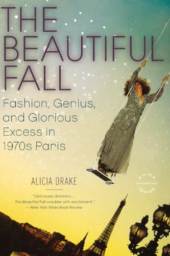 The Beautiful Fall: Fashion, Genius, and Glorious Excess in 1970s Paris 9780316001854