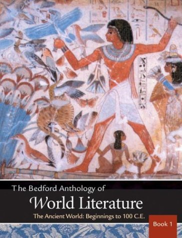 The Bedford Anthology of World Literature Book 1: The Ancient World, Beginnings-100 C.E. 9780312248734