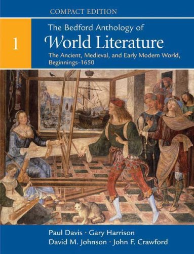 The Bedford Anthology of World Literature, Volume 1: The Ancient, Medieval, and Early Modern World, Beginnings-1650 9780312441531