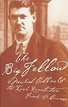 The Big Fellow: Michael Collins and the Irish Revolution 9780312182939