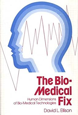 The Bio-Medical Fix: Human Dimensions of Bio-Medical Technologies 9780313200380