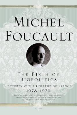 The Birth of Biopolitics: Lectures at the College de France, 1978-1979 9780312203412