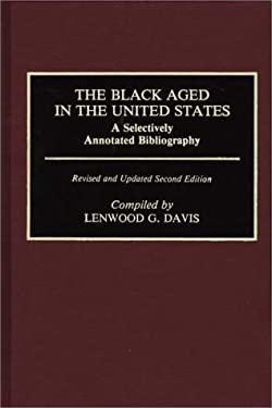 The Black Aged in the United States: A Selectively Annotated Bibliography; Revised and Updated Second Edition 9780313259319