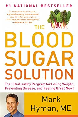 The Blood Sugar Solution: The Ultrahealthy Program for Losing Weight, Preventing Disease, and Feeling Great Now! 9780316196178