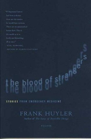 The Blood of Strangers: Stories from Emergency Medicine 9780312423568