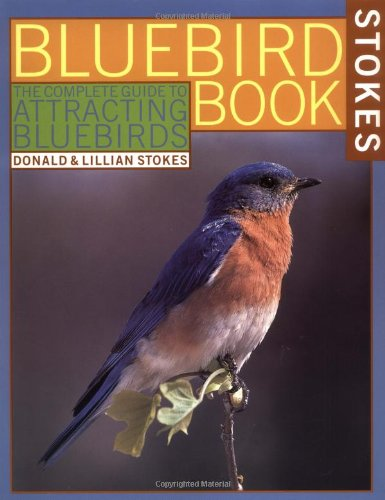 The Bluebird Book: The Complete Guide to Attracting Bluebirds 9780316817455