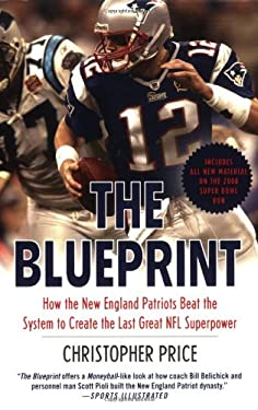 The Blueprint: How the New England Patriots Beat the System to Create the Last Great NFL Superpower 9780312384852