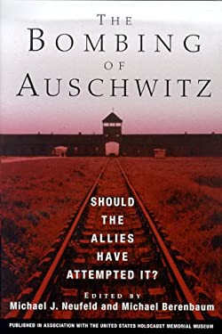 The Bombing of Auschwitz: Should the Allies Have Attempted It? 9780312198381