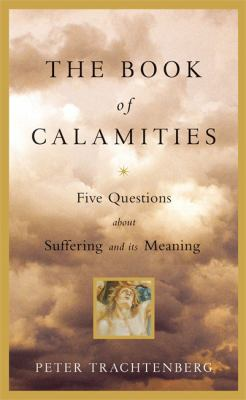 The Book of Calamities: Five Questions about Suffering and Its Meaning 9780316158794