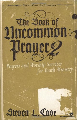 The Book of Uncommon Prayer 2: Prayers and Worship Services for Youth Ministry [With CD] 9780310267232