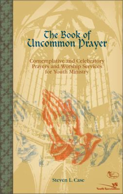 The Book of Uncommon Prayer: Contemplative and Celebratory Prayers and Worship Services for Youth Ministry [With Accompanying] 9780310241423