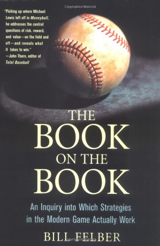 The Book on the Book: An Inquiry Into Which Strategies in the Modern Game Actually Work 9780312332655