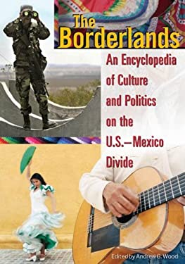 The Borderlands: An Encyclopedia of Culture and Politics on the U.S.-Mexico Divide 9780313339967