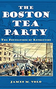 The Boston Tea Party: The Foundations of Revolution 9780313398742