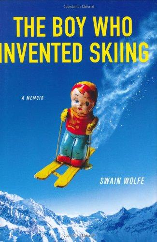The Boy Who Invented Skiing: A Memoir