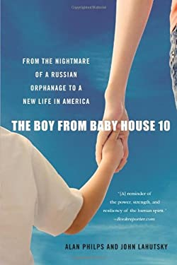 The Boy from Baby House 10: From the Nightmare of a Russian Orphanage to a New Life in America 9780312576974