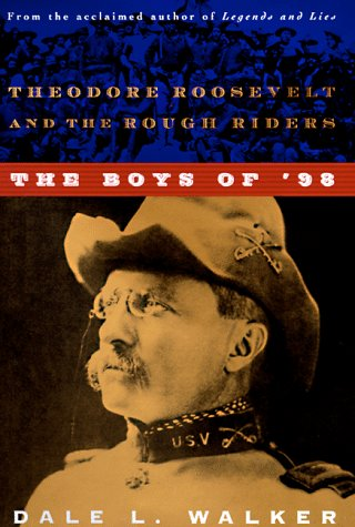 The Boys of '98: Theodore Roosevelt and the Rough Riders 9780312864798