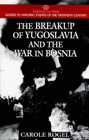 The Breakup of Yugoslavia and the War in Bosnia 9780313299186