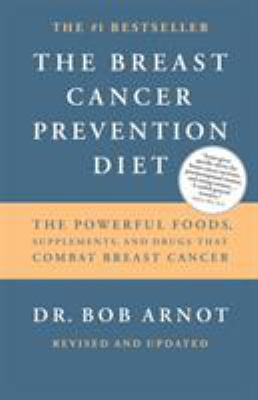 The Breast Cancer Prevention Diet: The Powerful Foods, Supplements, and Drugs That Can Save Your Life 9780316051095