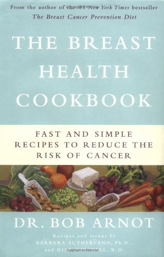 The Breast Health Cookbook: Fast and Simple Recipes to Reduce the Risk of Cancer 9780316051330